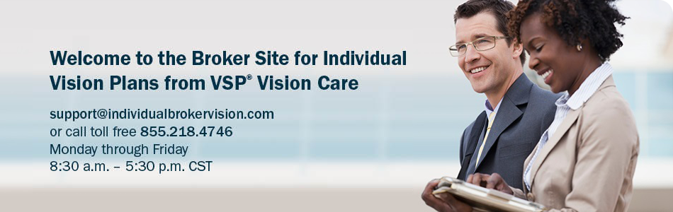 Welcome to the VSP Broker website for Individual Vision Plans from VSP. support@individualbrokervision.com, or call toll free 855.218.4746. Mon Fri: 8:30 a.m. to 5:30 p.m. CST